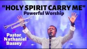 Nathaniel Bassey - (Powerful Worship That Moves God) Holy Spirit Carry Me